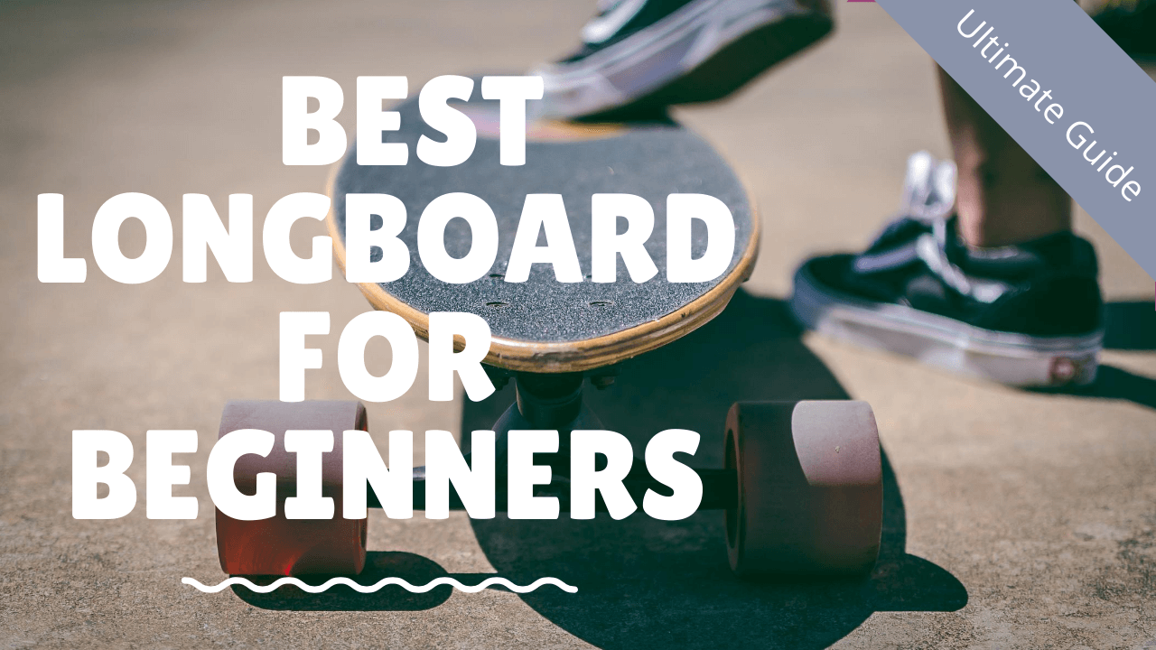 The Top 10 Best Longboards For Beginners To Ride & Learn Skills