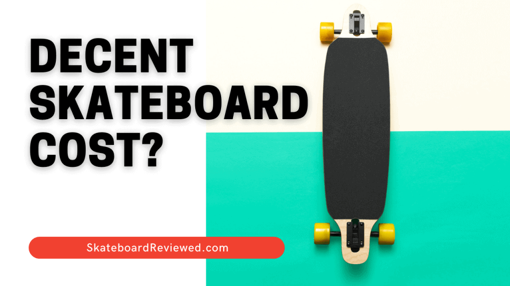 How much does a decent skateboard cost