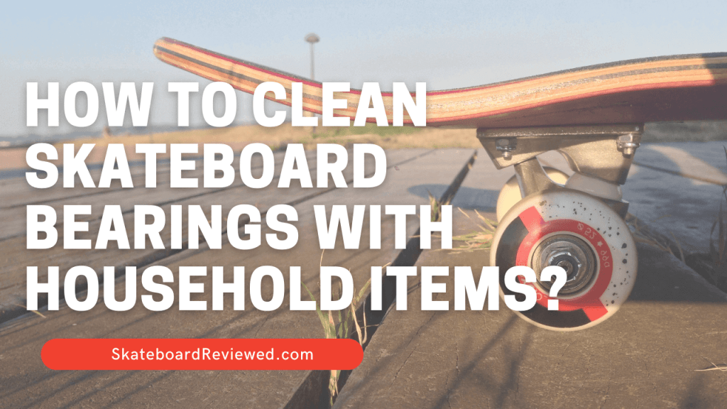 How to clean skateboard bearings with household items