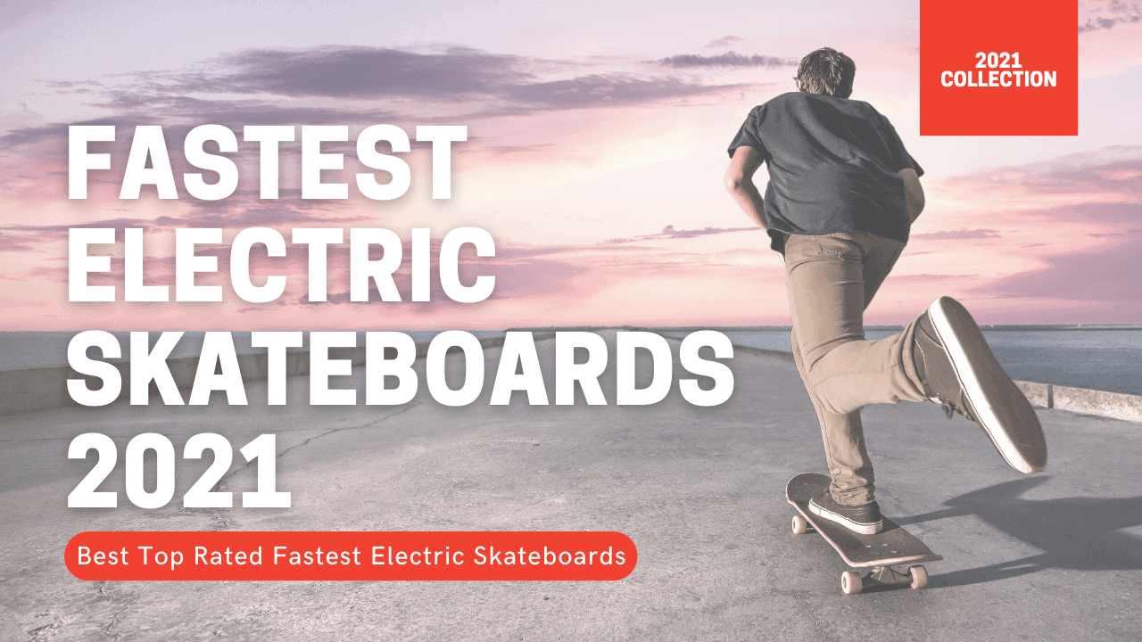 10 Fastest Electric Skateboard – Updated Picks of 2021