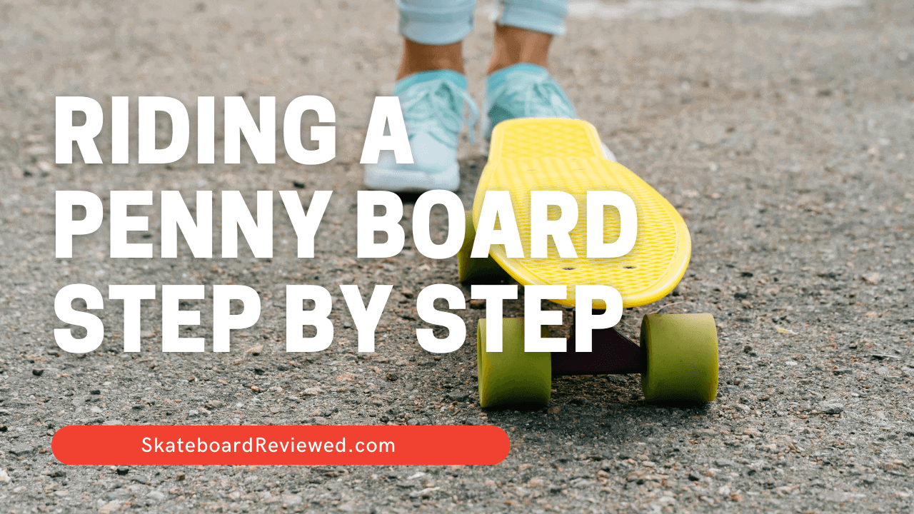 How to Ride a Penny Board for the first time - Complete Guide