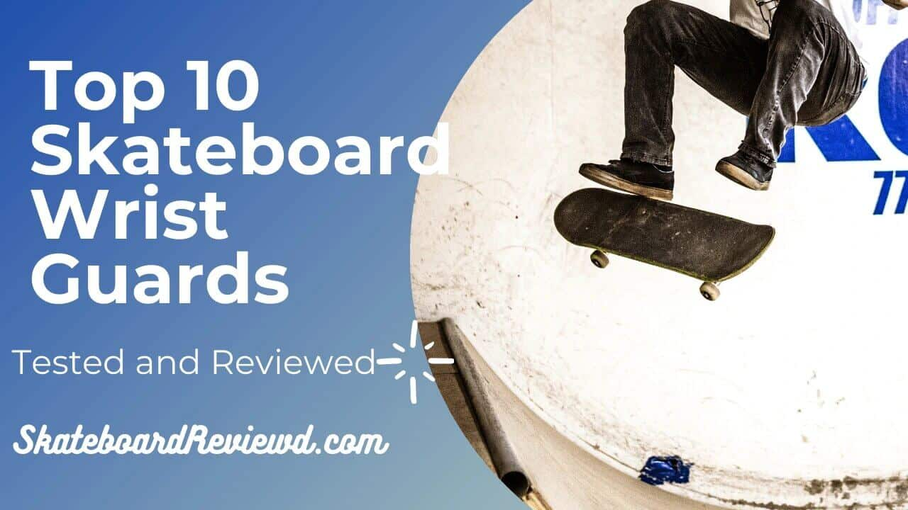 Top 10 Best Skateboard Wrist Guards - Practical Review